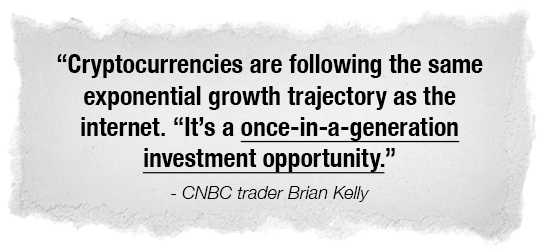 Cryptocurrencies are following the same exponential growth trajectory as the internet. It's a once-in-a-generation investment opportunity. - CNBC trader Brian Kelly