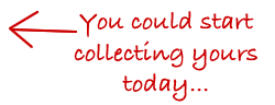 You could start collecting yours today!
