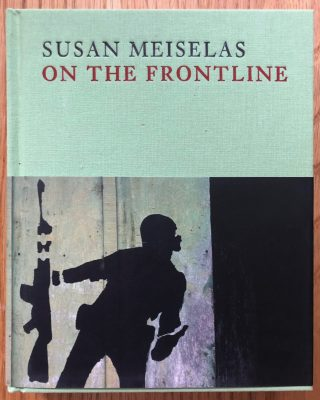 The photography book cover of On the Frontline by Susan Meiselas. Hardback.