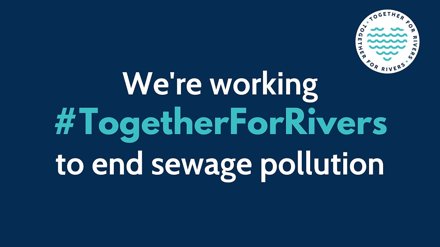 We're working #TogetherForRivers to end sewage pollution