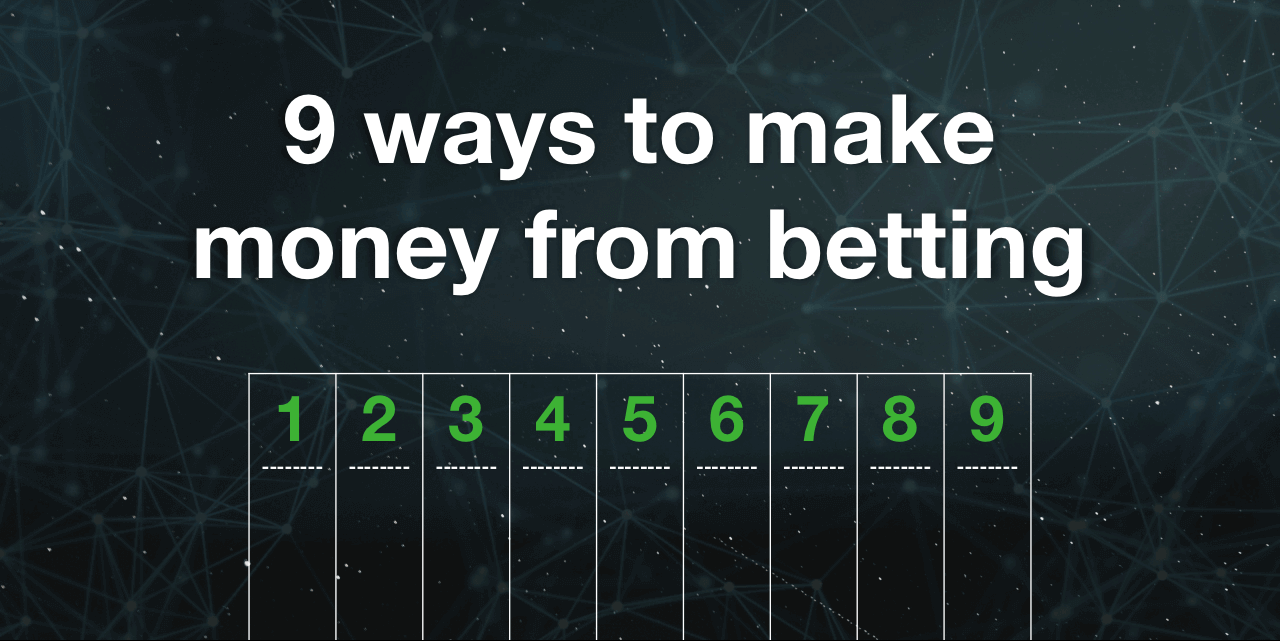 Nine Ways to Win Money from Betting