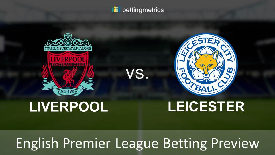Bettingmetrics betting preview of EPL liverpoll vs leicester