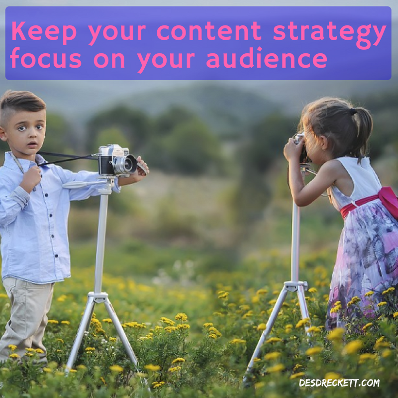 Keep your content strategy focus on your audience