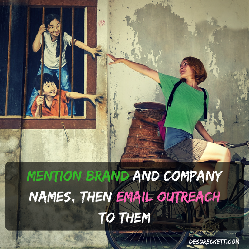 Mention brand and company names then email outreach to them
