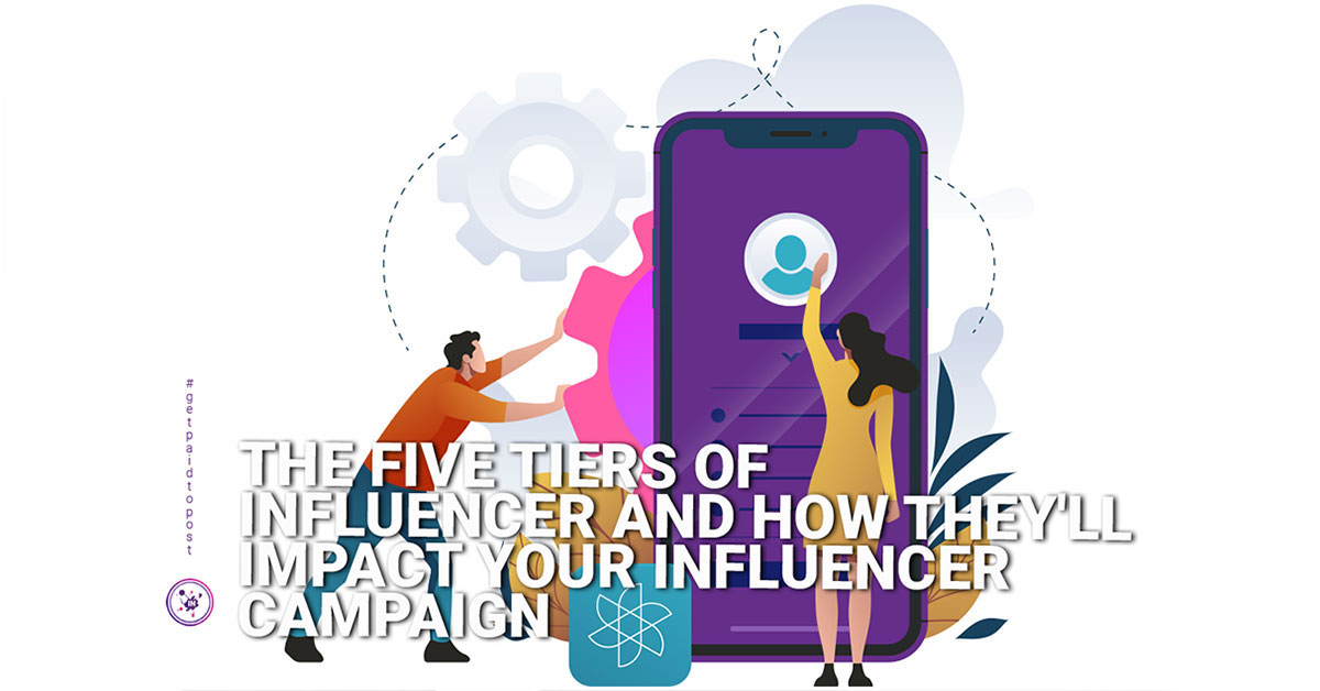 The five tiers of influencer and how they'll impact your influencer campaign
