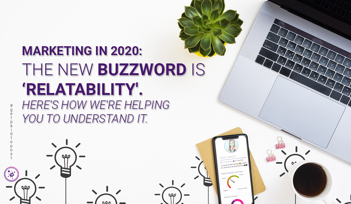 Marketing in 2020: the new buzzword is 'relatability'. Here's how we're helping you to understand it.