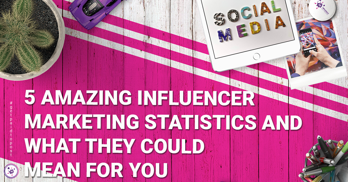 5 amazing influencer marketing statistics and what they could mean for you