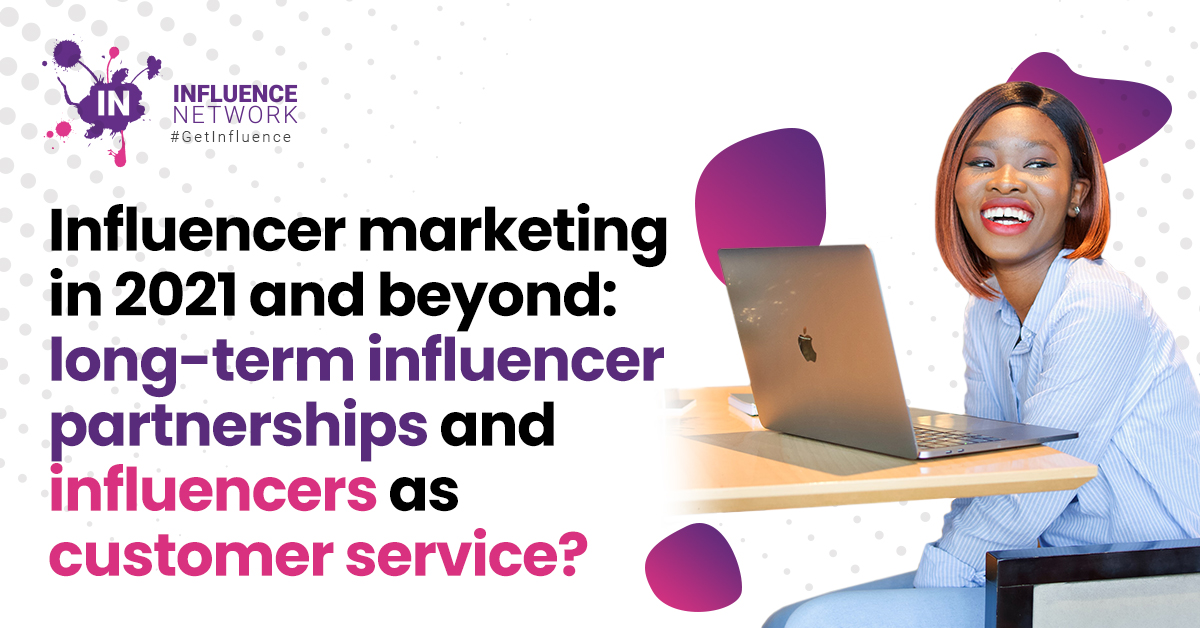 Influencer marketing in 2021 and beyond: long-term influencer partnerships and influencers as customer service?