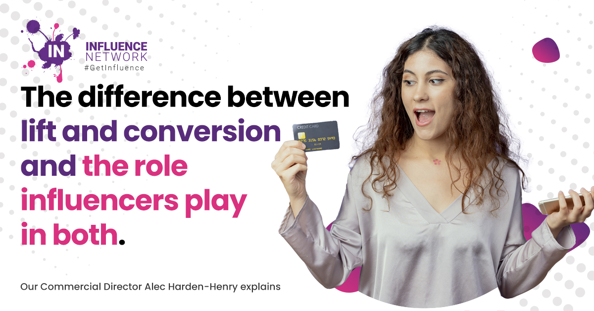 The difference between lift and conversion and the role influencers play in both
