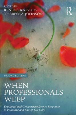 When Professionals Weep : Emotional and Countertransference Responses in Palliative and End-of-Life Care (2nd edition)