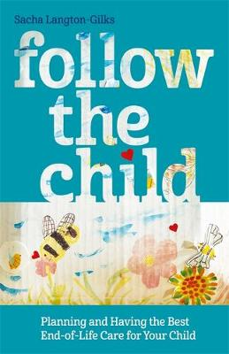 Follow the Child: Planning and Having the Best End-of-Life Care for Your Child