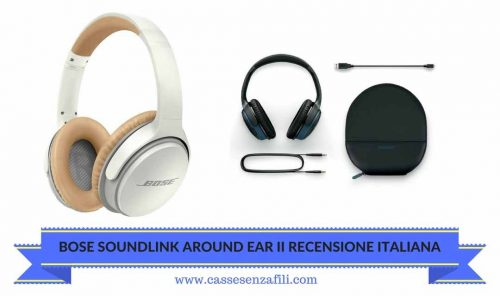 Bose Soundlink Around Ear II Wireless Recensione Italiana