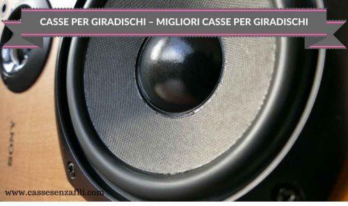 CASSE PER GIRADISCHI-–-MIGLIORI-CASSE-PER-GIRADISCHI