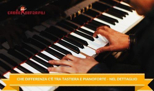 Che differenza c'è tra tastiera e pianoforte - Nel Dettaglio