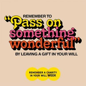 Pass on something wonderful by leaving a gift in your will