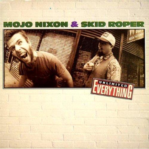 MOJO NIXON & SKID ROPER - Unlimited Everything - 33T