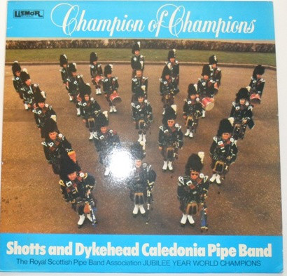 SHOTTS & DYKEHEAD CALEDONIA PIPE BAND - Champion Of Champions - 33T