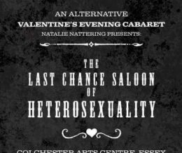 ALTERNATIVE VALENTINE'S EVE CABARET - THE LAST CHANCE SALOON OF HETEROSEXUALITY Colchester Arts Centre