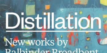 Distillation New work by Balbinder Broadbent
