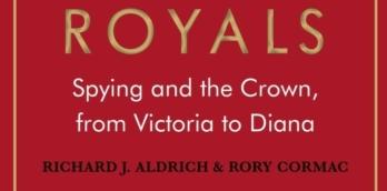 The Secret Royals with Richard J Aldrich & Rory Cormac