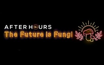 After Hours: The Future is Fungi