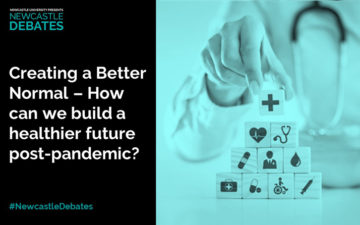 Newcastle Debates: Creating a Better Normal – How can we build a healthier future post-pandemic?