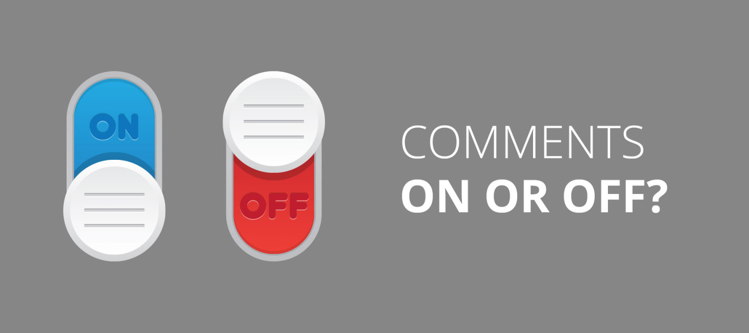 Comments – On or Off?