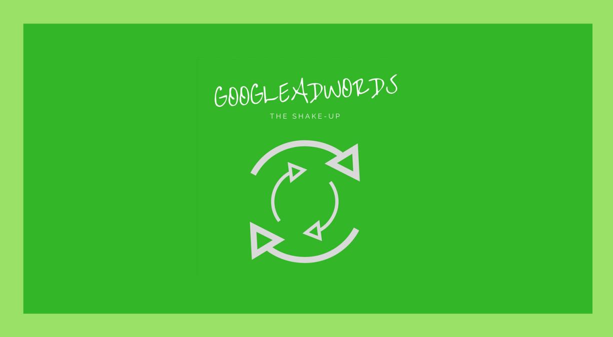 Google Adwords: The Shake-Up
