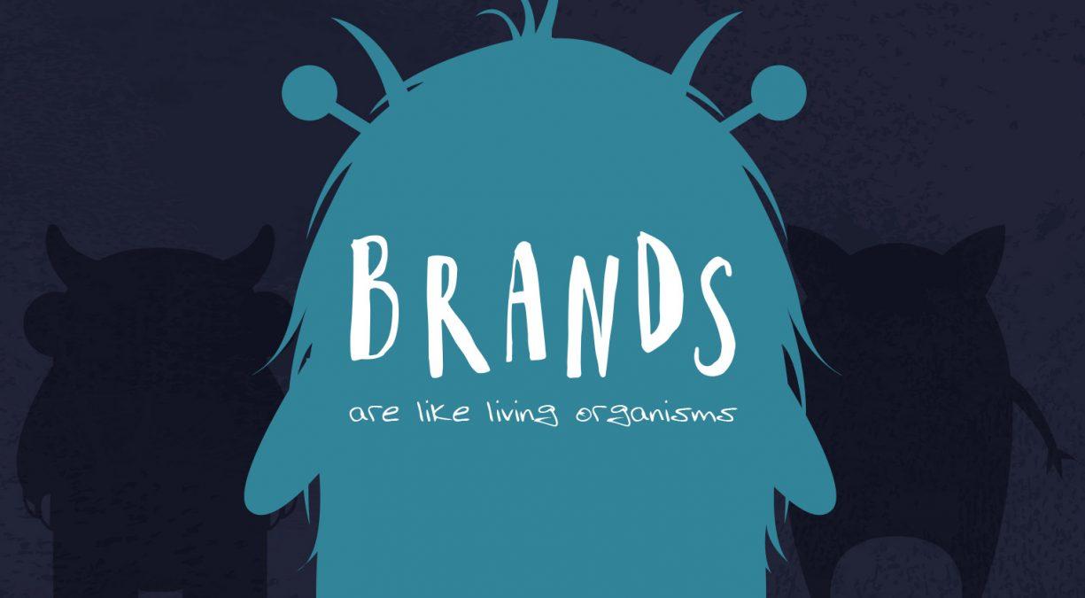 Brands Are Like Living Organisms