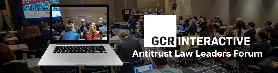 GCR Interactive: Antitrust Law Leaders Forum