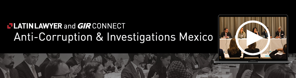 Latin Lawyer and GIR Connect: Anti-Corruption & Investigations Mexico