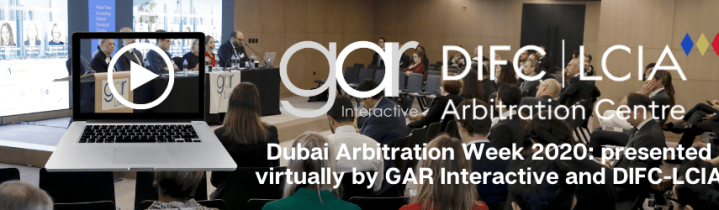 Dubai Arbitration Week 2020: presented virtually by GAR Interactive and DIFC-LCIA