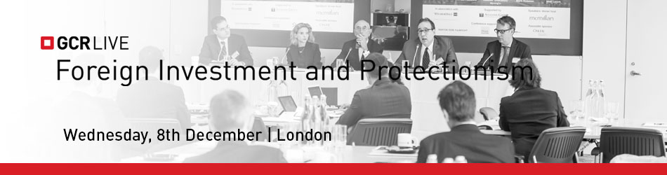 GCR Live: Foreign Investment & Protectionism 2021
