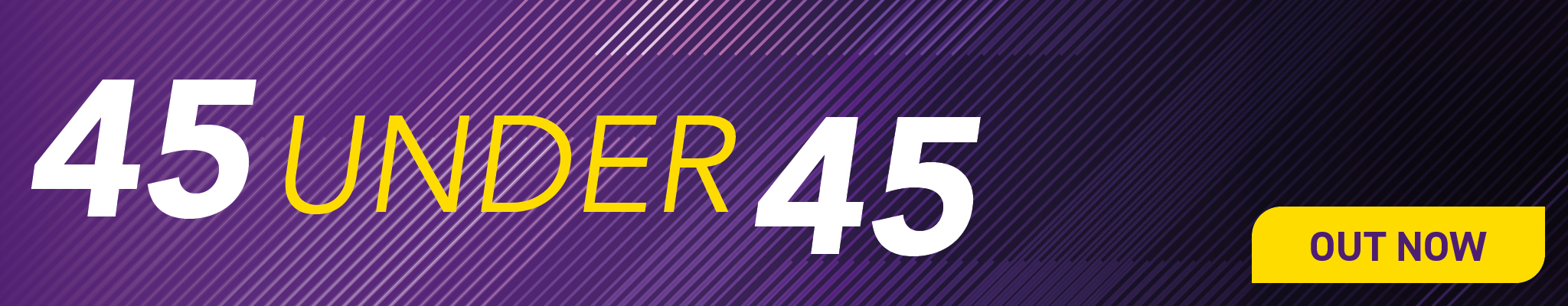45 under 45 out now