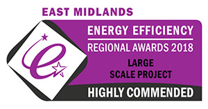 Highly Commended: Regional Large Scale Project of the Year – East Mids Energy Efficiency Awards 2018