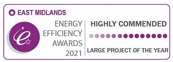 Highly Commended: Large Project of the Year - East Midlands Energy Efficiency Regional Awards 2021