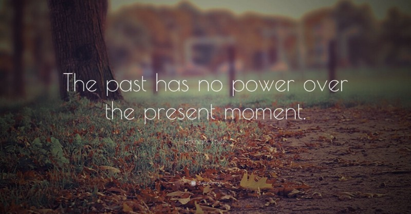 Eckhart Tolle the past has no power over the present moment quote