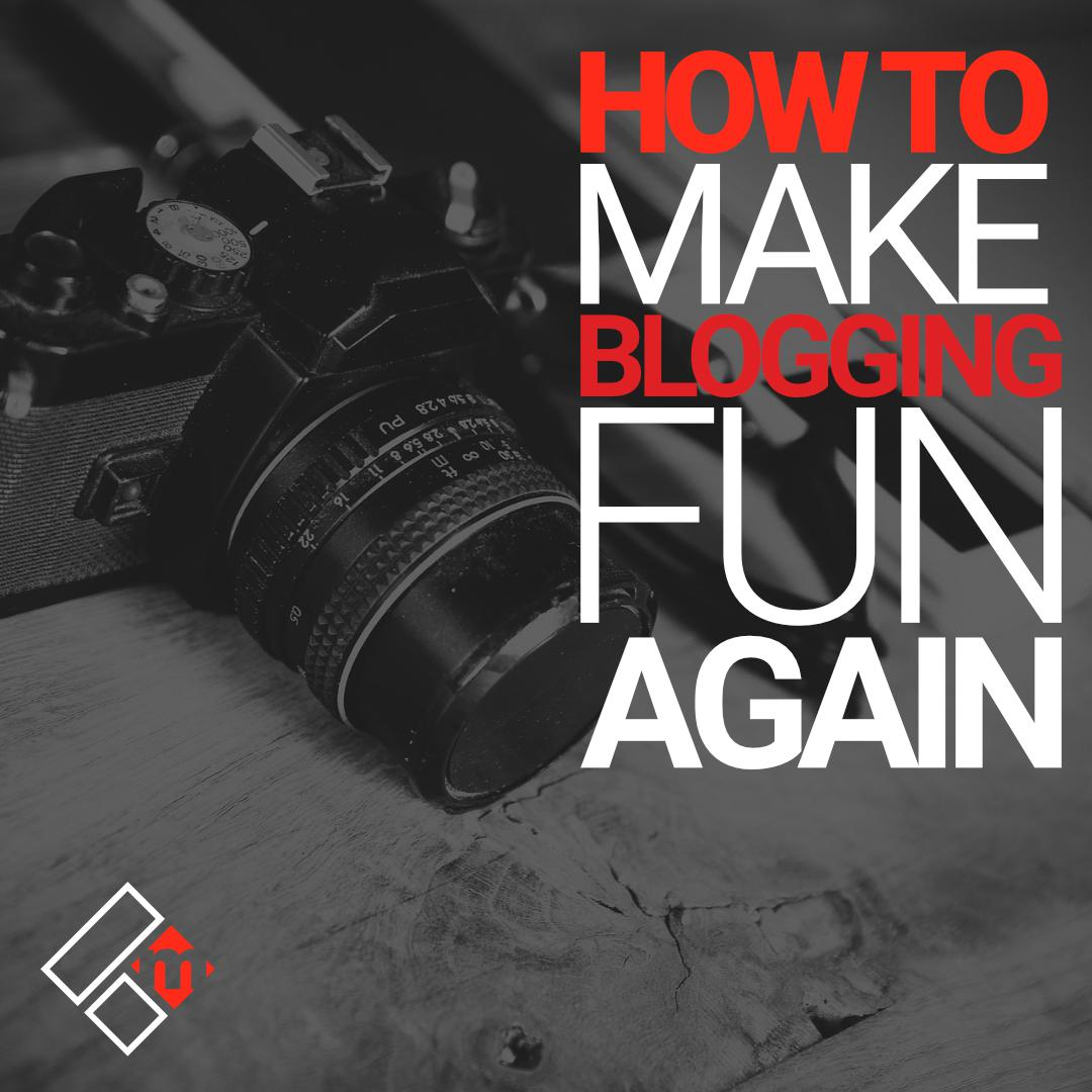 How Do You Make Blogging Fun For Yourself?