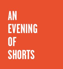 An Evening of Shorts