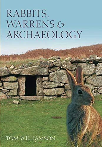 Rabbits, Warrens, and Archaeology - Tom Williamson 2007