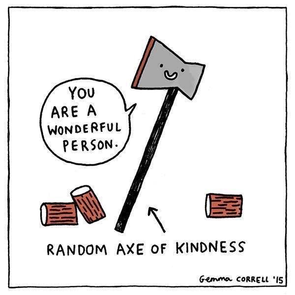 Random axe of kindness