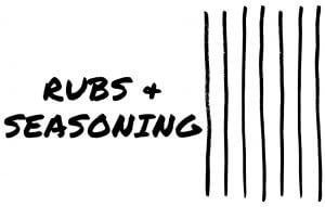 Rubs and Seasoning
