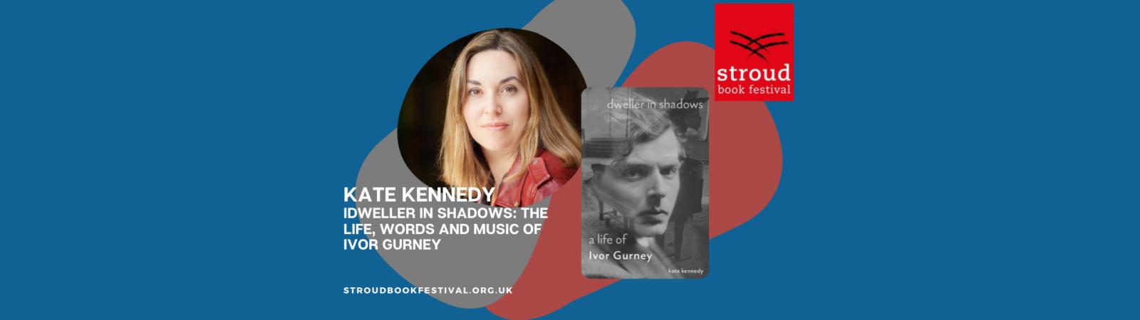 Dweller in Shadows - a Life of Ivor Gurney - Kate Kennedy