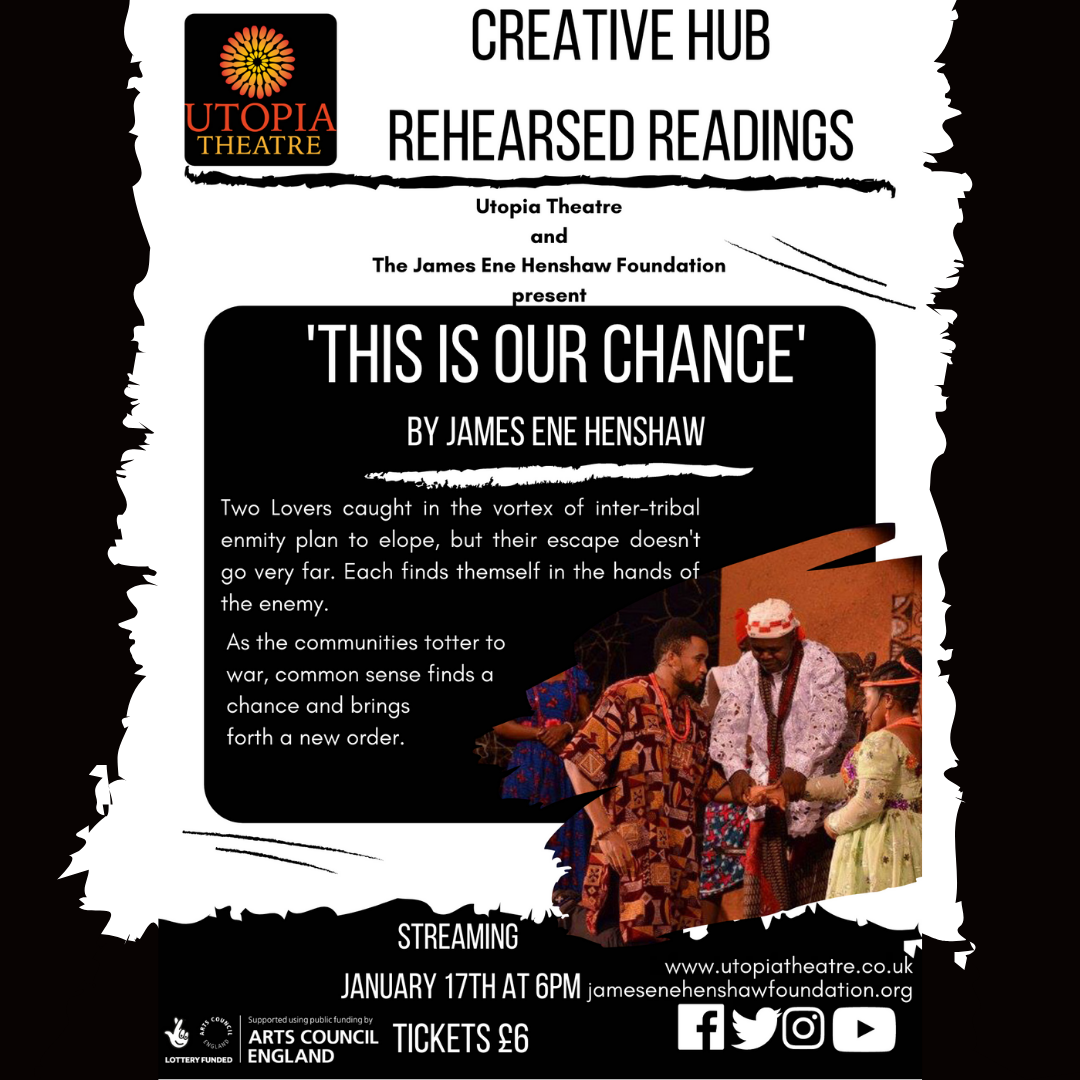 "Online Rehearsed Reading of ""This is Our Chance"" by James Ene Henshaw to launch the Creative Hub in 2021"