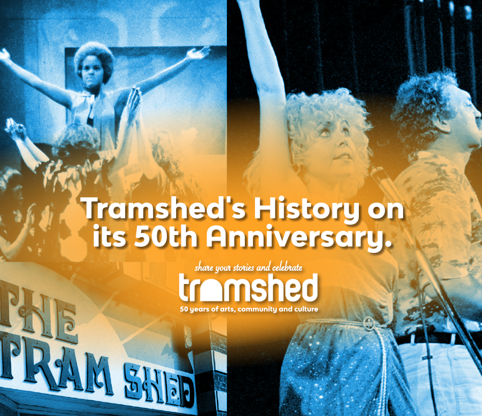 Tramshed's History on its 50th Anniversary