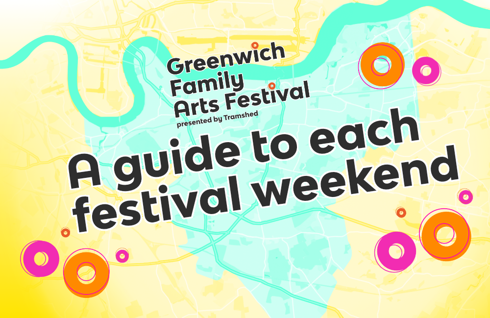 Greenwich Family Arts Festival: A Guide to Each Festival Weekend