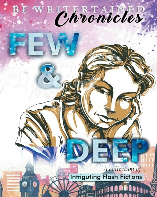 Be Writertain Chronicles: Few And Deep