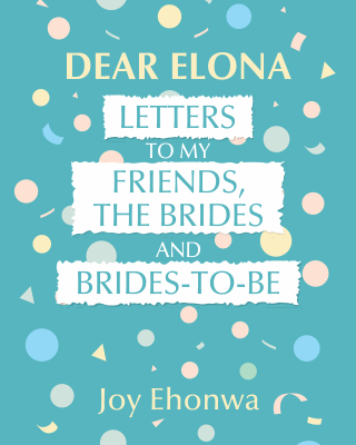 Dear Elona: Letters to My Friends, the Brides and Brides-to-Be