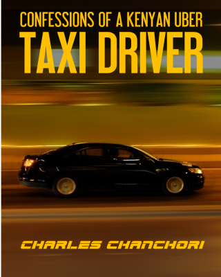 CONFESSIONS OF A KENYAN UBER TAXI DRIVER