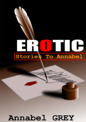 EROTIC Stories To Annabel - Adult Only (18+)